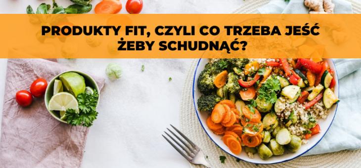 Produkty FIT, czyli co trzeba jeść żeby schudnąć?